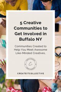 5 Creative Communities to Get Involved in Buffalo NY | Create it Collective Blog